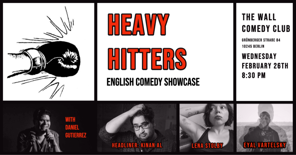 Heavy Hitters – English Comedy Showcase 26.02			Friedrichshain 								Wed Feb 26 @ 8:30 pm - 10:45 pm