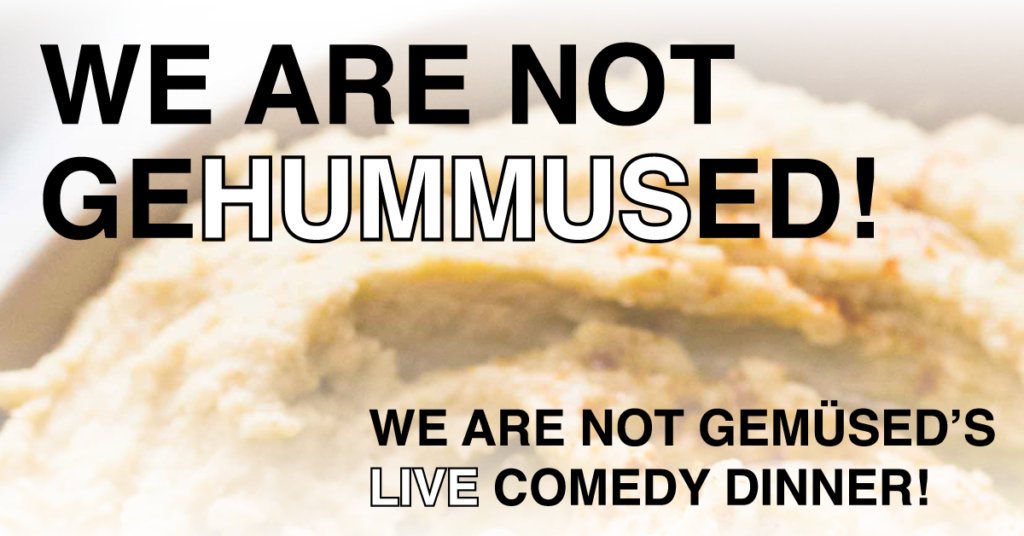 We Are Not Gemüsed – Comedy Dinner			 								Tue Jun 2 @ 7:40 pm - 10:00 pm