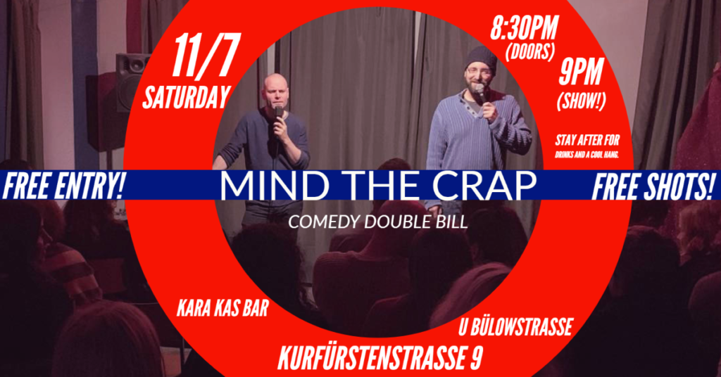 Mind The Crap (There is a lot out there) – Comedy double bill!MitteSchöneberg Sat Jul 11 @ 7:44 pm - 10:30 pm|Recurring Event (See all)One event on Sat Jul 11, 2020 at 7:44 pm