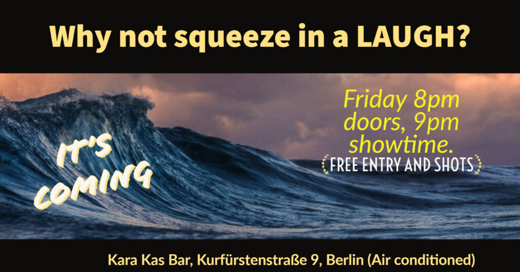 2nd Wave Comedy – It's back with a vengeance! (The Comedy)MitteSchöneberg Fri Aug 7 @ 7:29 pm - 10:00 pm|Recurring Event (See all)An event every week that begins at 7:29 pm on Friday, repeating until Fri Sep 4, 2020An event every week that begin