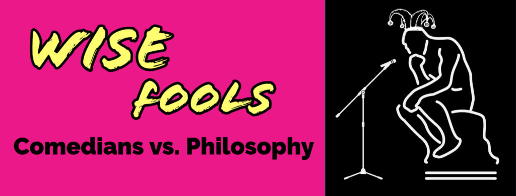 Wise Fools: Comedians vs. Philosophy			Mitte 								Wed Sep 23 @ 8:30 pm - 10:30 pm|Recurring Event (See all)An event every 2 ...