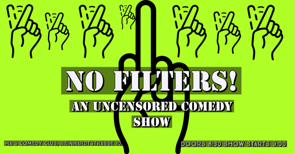 No Filters: An Uncensored Comedy Show			Mitte 								Sat Sep 26 @ 8:30 pm - 11:00 pm|Recurring Event (See all)An event every w...