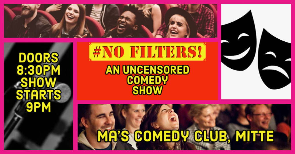 No Filters: An Uncensored Comedy Show Mitte  Sat Jun 5, 2021 @ 8:30 pm - 11:00 pm|Recurring Event (See all)An event ...
